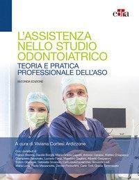 L'assistenza nello studio odontoiatrico. Teoria e pratica professionale dell'ASO