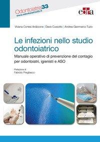 Le infezioni nello studio odontoiatrico. Manuale operativo di prevenzione del contagio per odontoiatri, igienisti e ASO