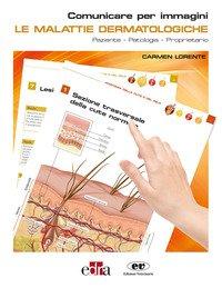 Le malattie dermatologiche. Paziente-Patologia-Proprietario. Comunicare per immagini
