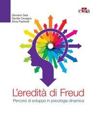 L'eredità di Freud. Percorsi di sviluppo in psicologia dinamica