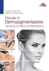 Manuale di dermopigmentazione. Tecniche di make-up permanente