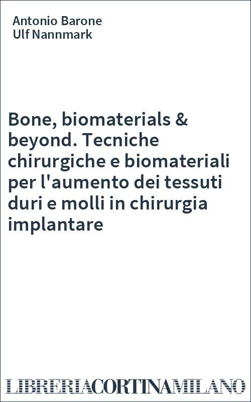 Bone, biomaterials & beyond. Tecniche chirurgiche e biomateriali per l'aumento dei tessuti duri e molli in chirurgia implantare