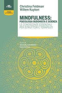 Mindfulness: psicologia buddhista e scienza. Le conoscenze essenziali per istruttori e terapeuti