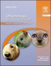Oftalmologia dei piccoli animali. Percorsi diagnostici e casi clinici