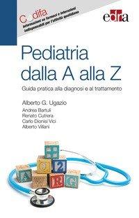 Pediatria dalla A alla Z. Guida pratica alla diagnosi e al trattamento
