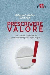 Prescrivere valore. Storia e scienza dei farmaci che fanno vivere più a lungo e meglio