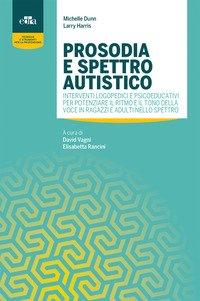 Prosodia e spettro autistico. Interventi logopedici e psicoeducativi per potenziare il ritmo e il tono della voce in ragazzi e adulti nello spettro