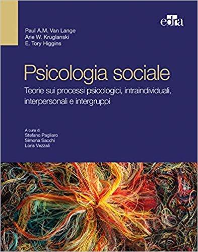Psicologia sociale. Teorie sui processi psicologici, intraindividuali, interpersonali e intergruppi