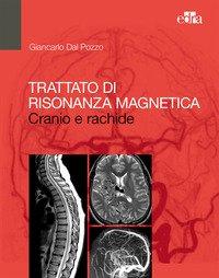 Trattato di risonanza magnetica. Cranio e rachide