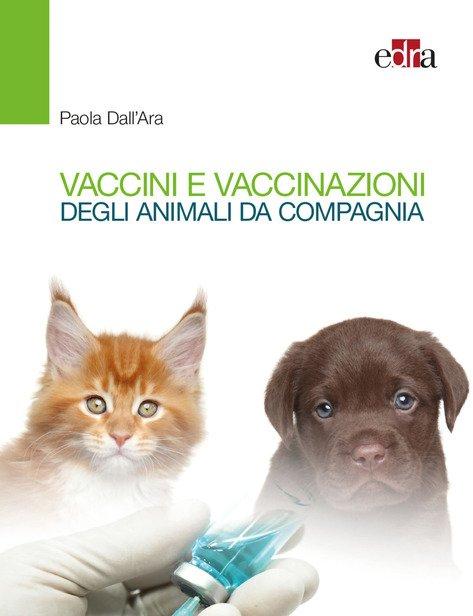 Vaccini e vaccinazioni degli animali da compagnia. Le risposte ai se e ai ma di tutti i giorni