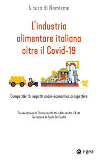 L'industria alimentare italiana oltre il Covid-19. Competitività, impatti socio-economici, prospettive
