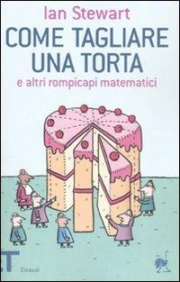 Come tagliare una torta e altri rompicapi matematici
