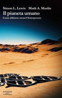 Il pianeta umano. Come abbiamo creato l'Antropocene