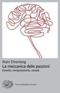 La meccanica delle passioni. Cervello, comportamento, società