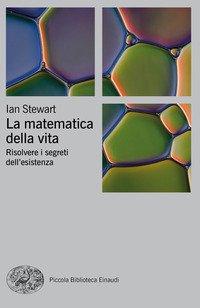 La matematica della vita. Risolvere i problemi dell'esistenza