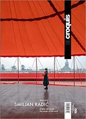 El Croquis n. 199 / SMILJAN RADIC, 2013 / 2019: El Peso del Mundo / The Weight of the World: 199