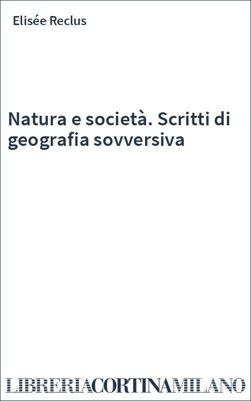 Natura e società. Scritti di geografia sovversiva