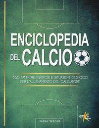 Enciclopedia del calcio. 350 tattiche, esercizi e situazioni di gioco per l'allenamento del calciatore