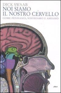 Noi siamo il nostro cervello. Come pensiamo, soffriamo e amiamo