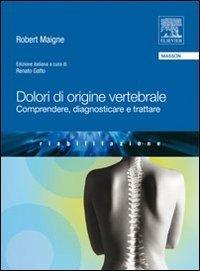Dolori di origine vertebrale. Comprendere, diagnosticare e trattare