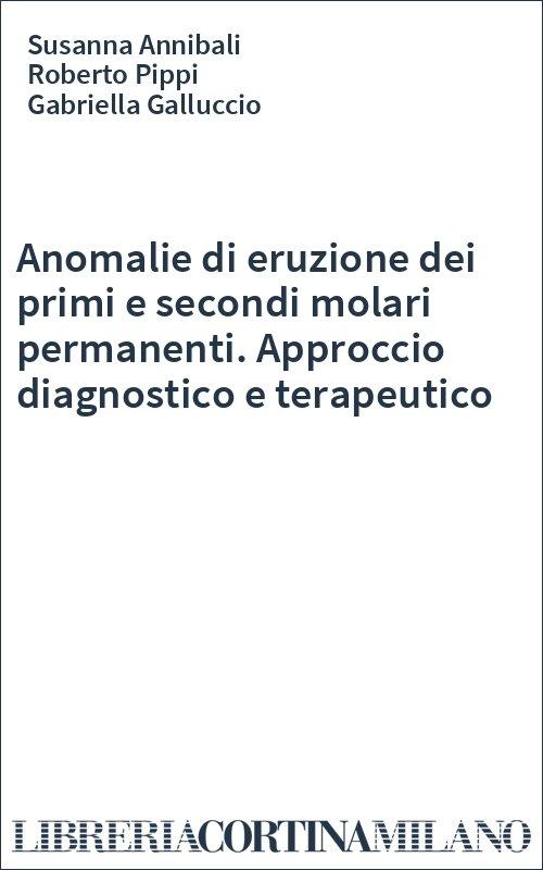 Anomalie di eruzione dei primi e secondi molari permanenti. Approccio diagnostico e terapeutico