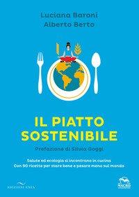 Il piatto sostenibile. Salute ed ecologia si incontrano in cucina. Con 90 ricette per stare bene e pesare meno sul mondo