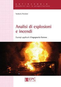 Analisi di esplosioni e incendi. Esempi applicati d'ingegneria forense