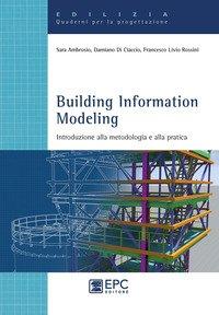 Building Information Modeling. Introduzione alla metodologia e alla pratica