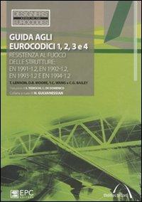 Guida agli eurocodici 1, 2, 3 e 4. Resistenza al fuoco delle strutture: EN 1991-1.2, EN 1992-1.2, EN 1993-1.2 e EN 1994-1.2