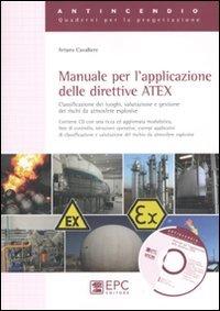 Manuale per l'applicazione delle direttive ATEX. Classificazione dei luoghi, valutazione e gestione dei rischi da atmosfere esplosive