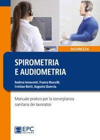 Spirometria e audiometria. Manuale pratico per la sorveglianza sanitaria dei lavoratori