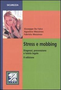 Stress e mobbing. Diagnosi, prevenzione e tutela legale