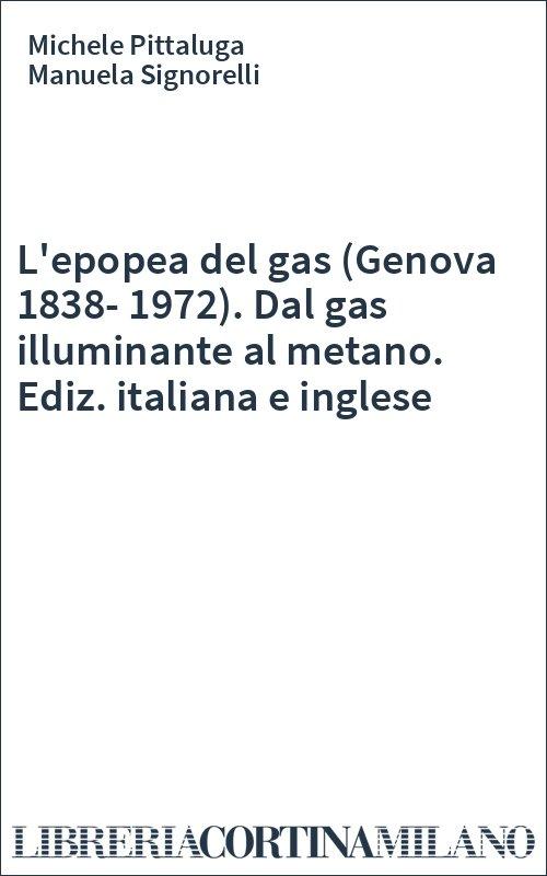 L'epopea del gas (Genova 1838-1972). Dal gas illuminante al metano. Ediz. italiana e inglese