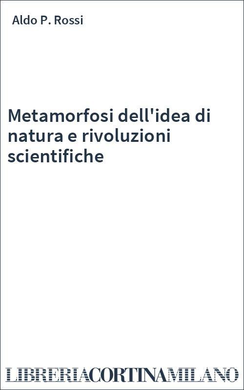 Metamorfosi dell'idea di natura e rivoluzioni scientifiche