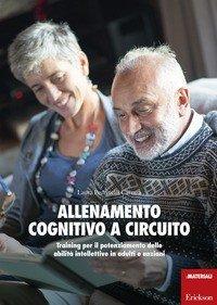 Allenamento cognitivo a circuito. Training per il potenziamento delle abilità intellettive in adulti e anziani