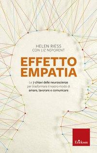 Effetto empatia. Le 7 chiavi delle neuroscienze per trasformare il nostro modo di amare, lavorare e comunicare