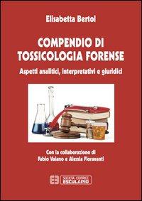 Compendio di tossicologia forense. Aspetti analitici, interpretativi e giuridici