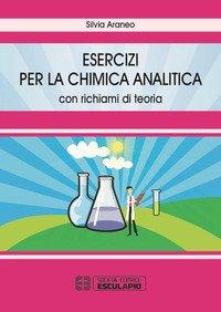 Esercizi per la chimica analitica. Con richiami di teoria