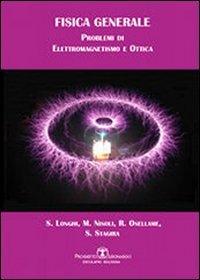 Fisica generale. Problemi di elettromagnetismo e ottica