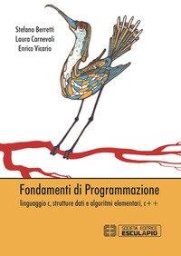 Fondamenti della programmazione. Linguaggio C, strutture dati e algoritmi elementari, C++