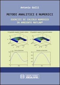 Metodi analitici e numerici. Esercizi di calcolo numerico in ambiente Matlab