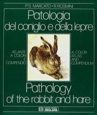 Patologia del coniglio e della lepre. Atlante a colori e compendio