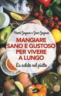 Mangiare sano e gustoso per vivere a lungo. La salute nel piatto
