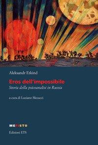Eros dell'impossibile. Storia della psicoanalisi in Russia