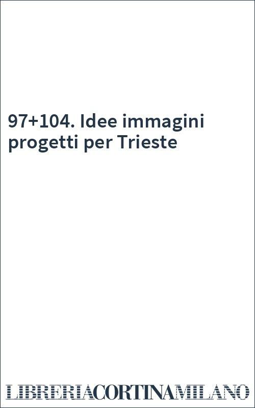 97+104. Idee immagini progetti per Trieste
