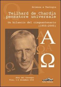 Teilhard de Chardin pensatore universale. Un bilancio del cinquantenario (1955-2005)