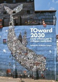 TOward 2030. L'arte urbana per lo sviluppo sostenibile
