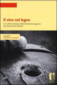 Il vino nel legno. La valorizzazione della biomassa legnosa dei boschi del Chianti