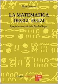 La matematica degli egizi. I papiri matematici del Medio Regno