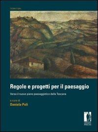 Regole e progetti per il paesaggio. Verso il nuovo piano paesaggistico della Toscana